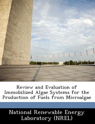 Bibliogov Review and Evaluation of Immobilized Algae Systems for the Production of Fuels from Microalgae [Paperback] at Sears.com