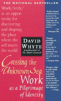 Crossing the Unknown Sea By Whyte, David